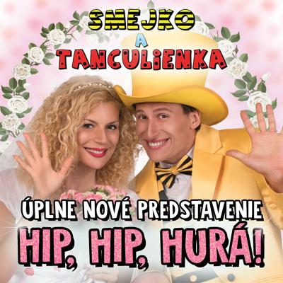 17.03.2019 - Smejko a Tanculienka - Hip, hip, hurá! / Hradec Králové