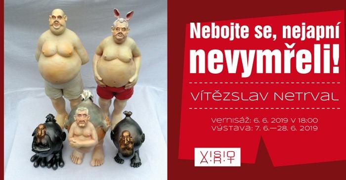 06.06.2019 - Vítězslav Netrval: Nebojte se, nejapní nevymřeli - Výstava / Plzeň